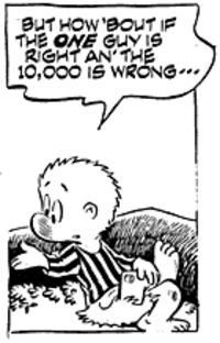 but how 'bout if the one guy is right an' the 10,000 is wrong....